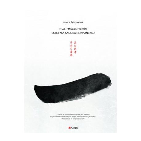 Prze-myśleć piękno Estetyka kaligrafii japońskiej