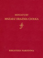 Miniatury Mszału Erazma Ciołka
